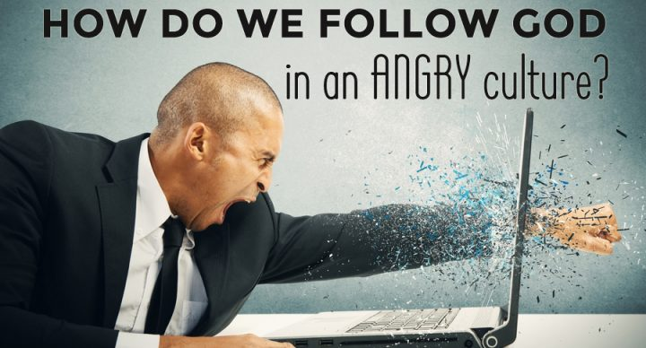 How Do We Follow God in an Angry Culture?
