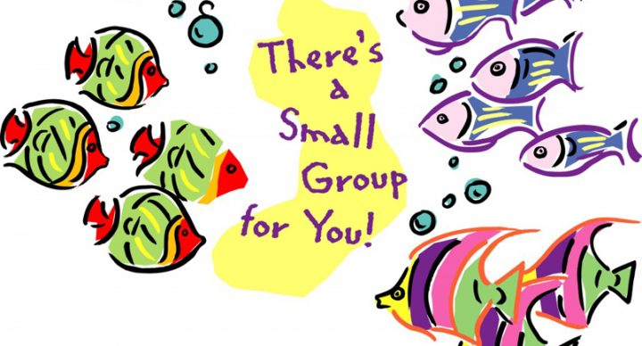 There's A Small Group For You