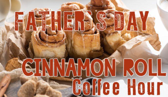 Fathers Day Cinnamon Roll Coffee Hour