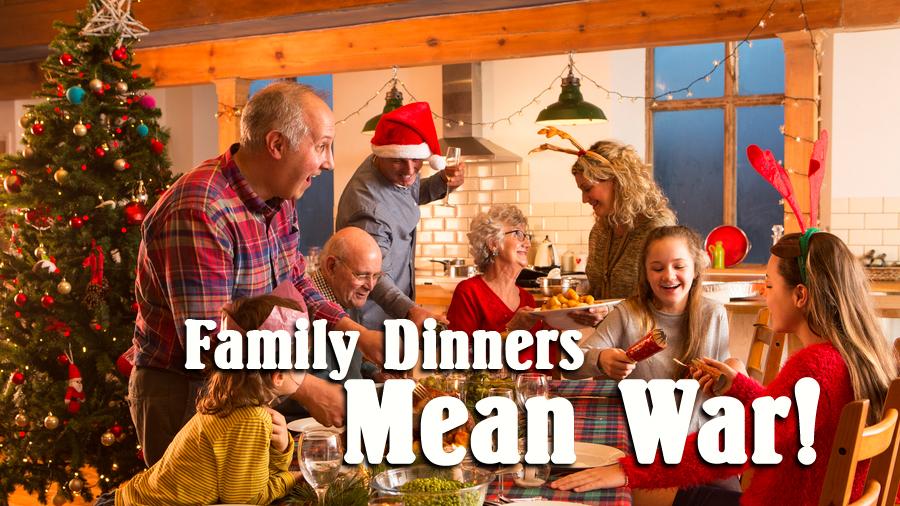 Family Dinner is War